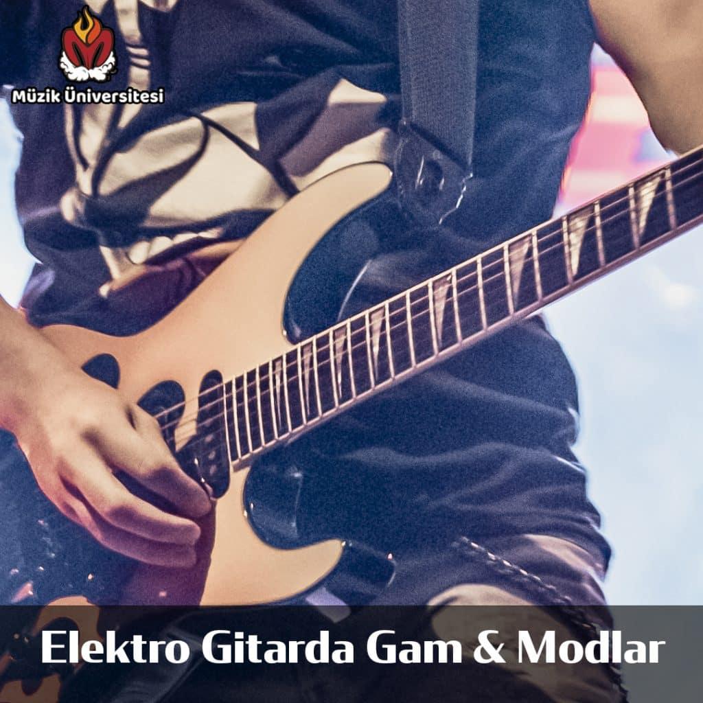 Elektro Gitarda Gam'lar ve Modlar